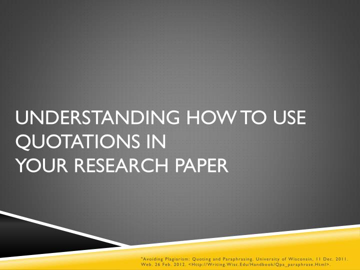 quote on research paper Yes, a paper can begin with a quote if the quote is an effective one, it can add a powerful message or feeling to the document a good quote can also have a strong influence on the reader's experience, drawing the reader into the paper.