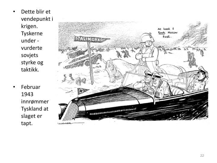 Dette blir et vendepunkt i krigen. Tyskerne under - vurderte sovjets styrke og taktikk.