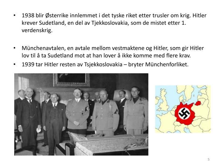 1938 blir Østerrike innlemmet i det tyske riket etter trusler om krig. Hitler krever