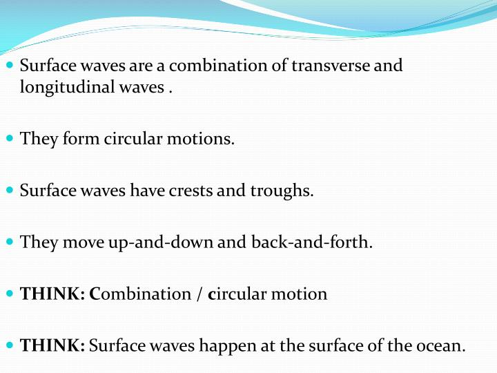 Surface waves are a combination of transverse and longitudinal waves .
