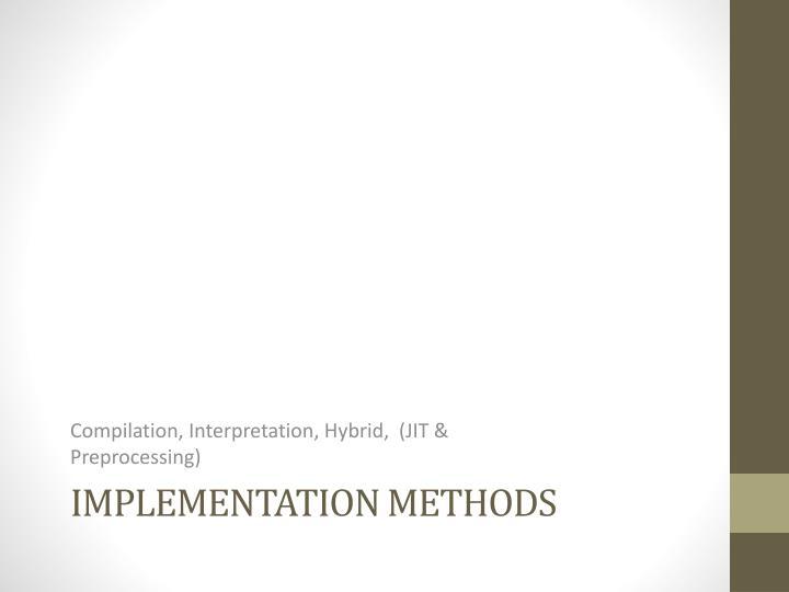 Compilation, Interpretation, Hybrid,  (JIT & Preprocessing)