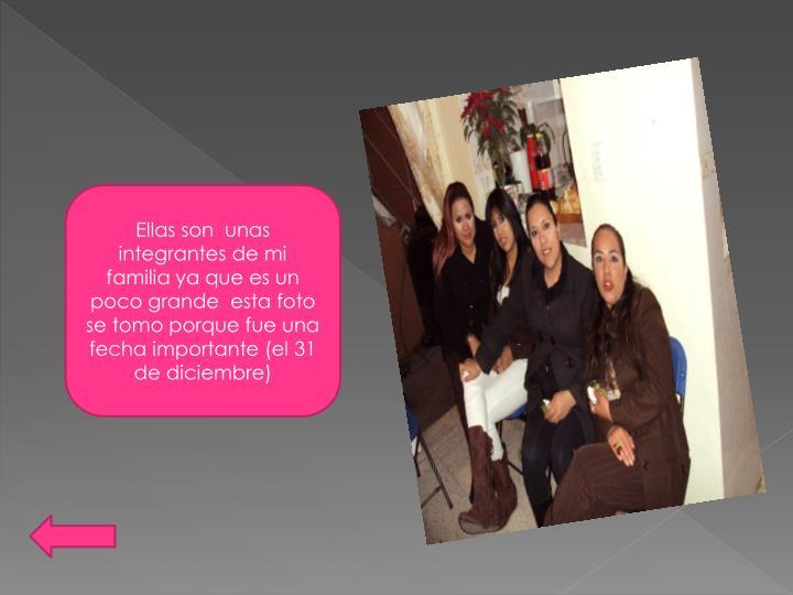 Ellas son  unas integrantes de mi familia ya que es un poco grande  esta foto se tomo porque fue una fecha importante (el 31 de diciembre)