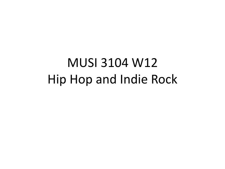 Musi 3104 w12 hip hop and indie rock