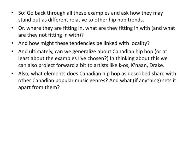 So: Go back through all these examples and ask how they may stand out as different relative to other hip hop trends.