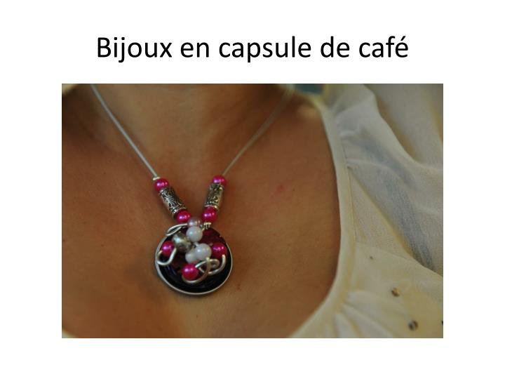 Bijoux en capsule de café