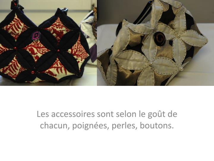 Les accessoires sont selon le goût de chacun, poignées, perles, boutons.