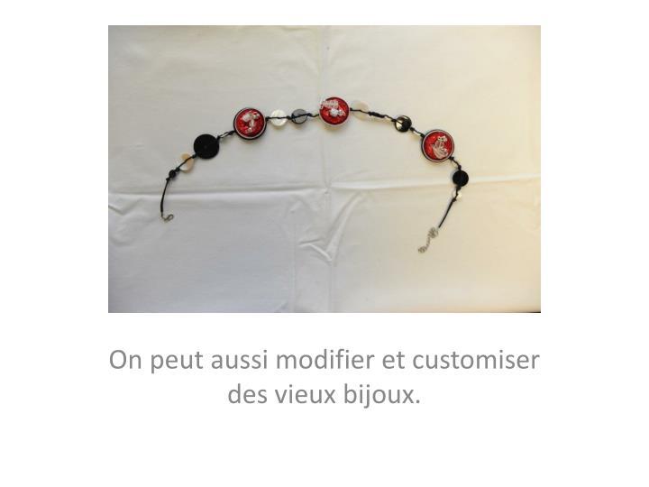 On peut aussi modifier et customiser des vieux bijoux.
