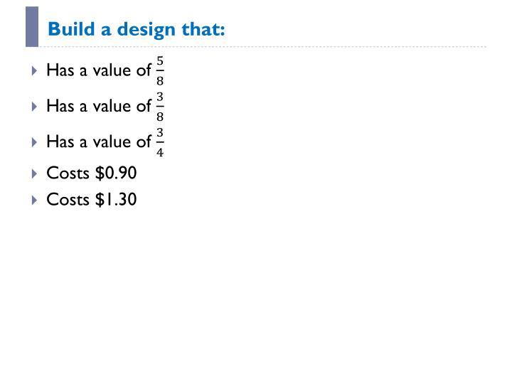Build a design that: