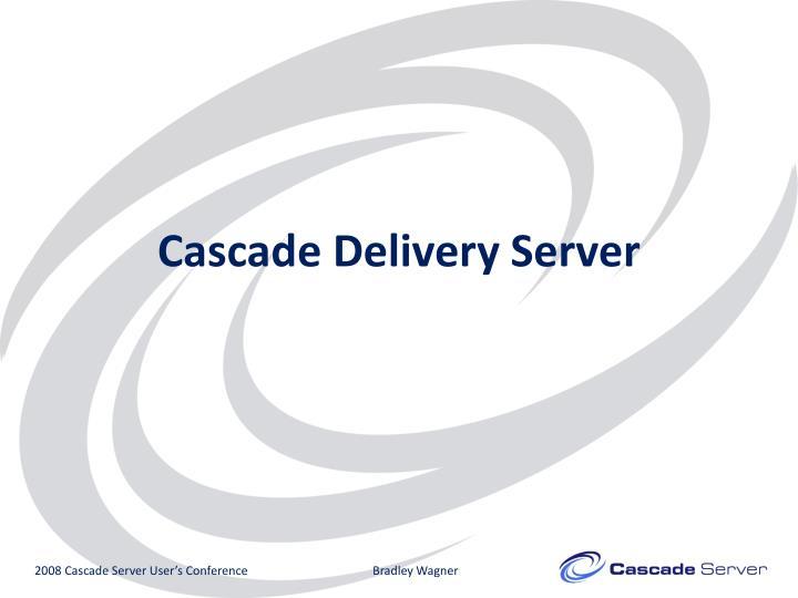 Cascade Delivery Server