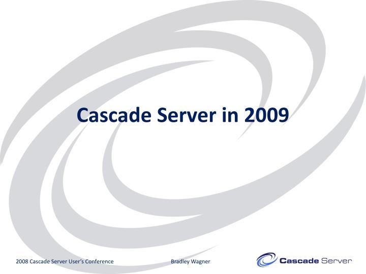 Cascade Server in 2009