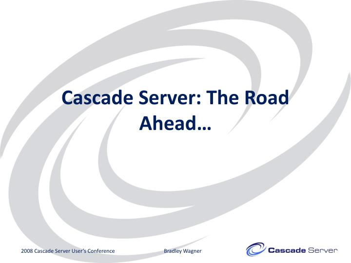 Cascade server the road ahead