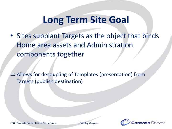Long Term Site Goal