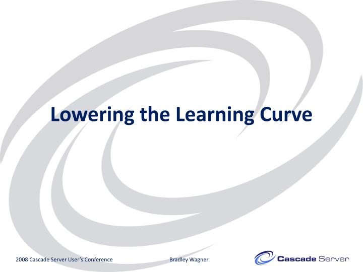 Lowering the Learning Curve