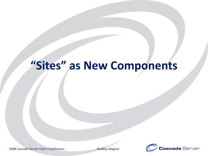 """Sites"" as New Components"