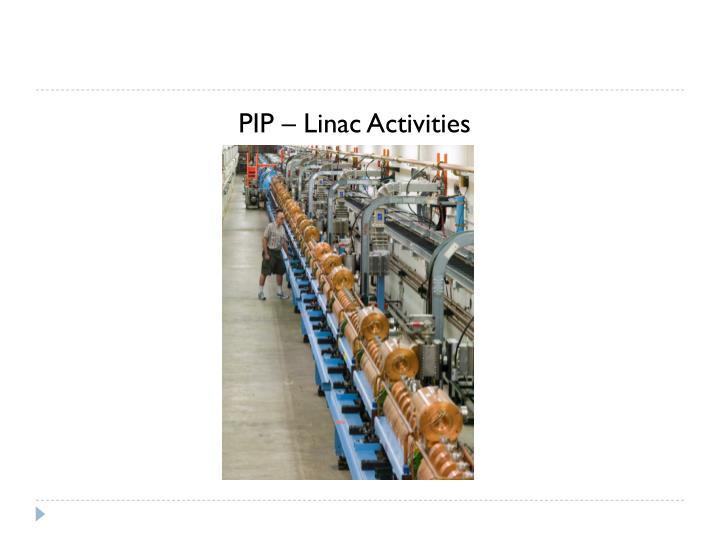PIP – Linac Activities
