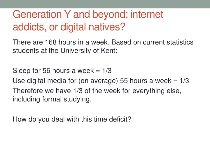 Generation Y and beyond: internet addicts, or digital natives?