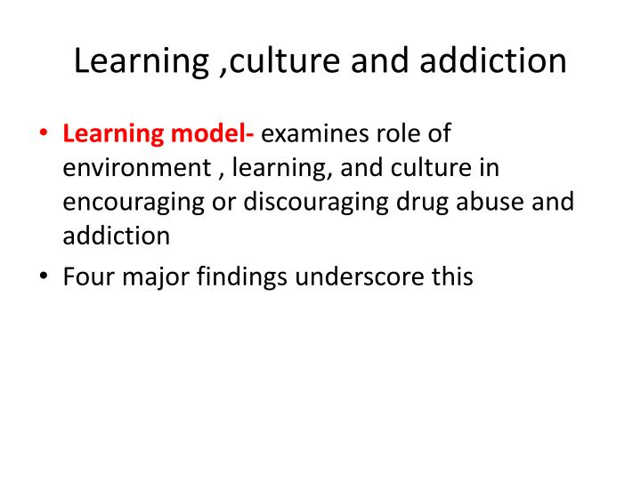 Learning ,culture and addiction