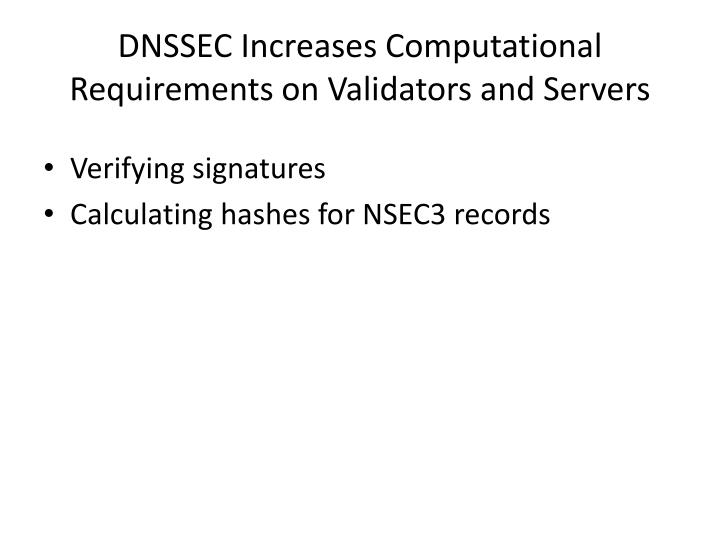 DNSSEC Increases Computational Requirements on Validators and Servers