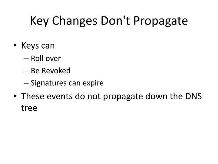 Key Changes Don't Propagate
