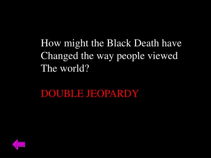 How might the Black Death have
