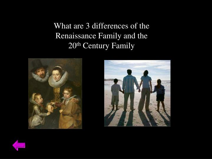 What are 3 differences of the Renaissance Family and the