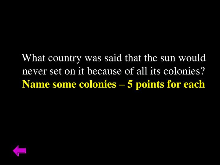 What country was said that the sun would never set on it because of all its colonies