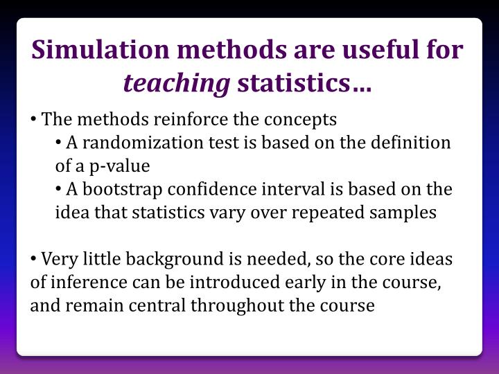 Simulation methods are useful for