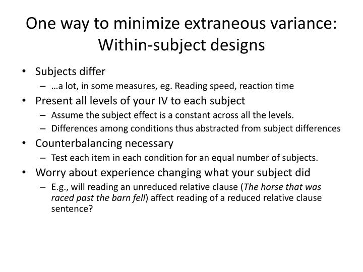 One way to minimize extraneous variance: Within-subject designs