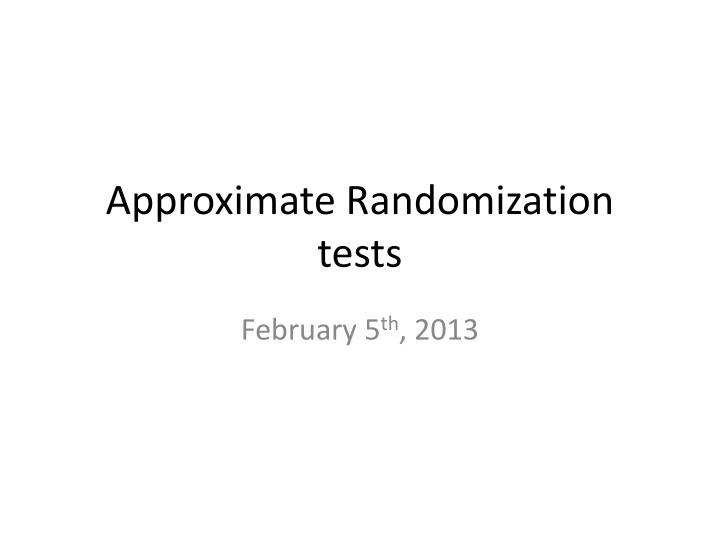 Approximate randomization tests