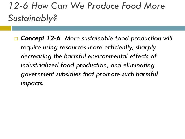 12-6 How Can We Produce Food More Sustainably?