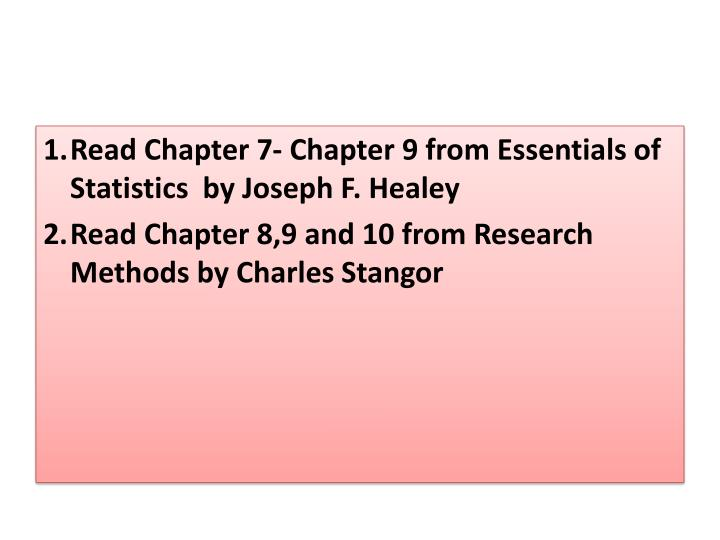 Read Chapter 7- Chapter 9 from Essentials of Statistics  by Joseph F. Healey