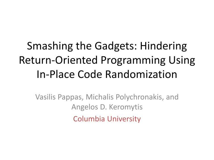 Smashing the gadgets hindering return oriented programming using in place code randomization