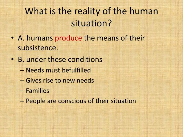 What is the reality of the human situation?