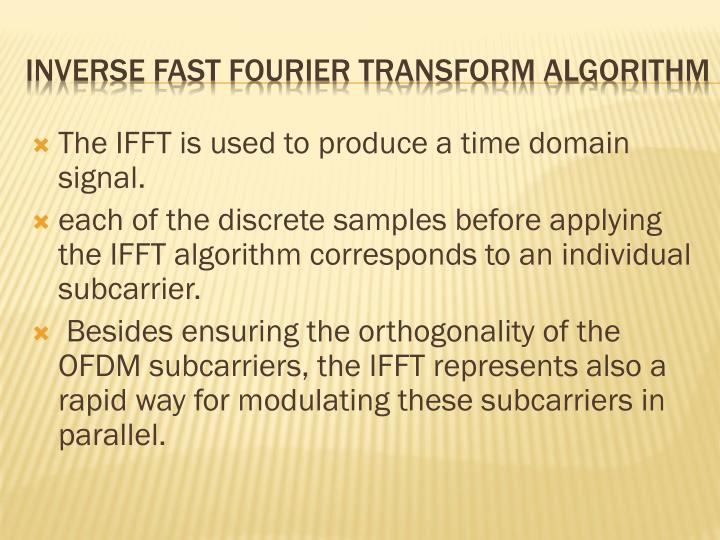 The IFFT is used to produce a time domain signal.