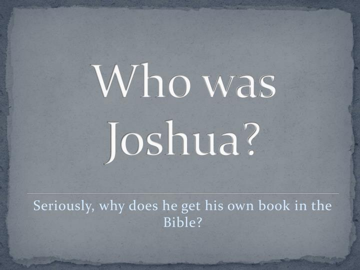 Who was joshua