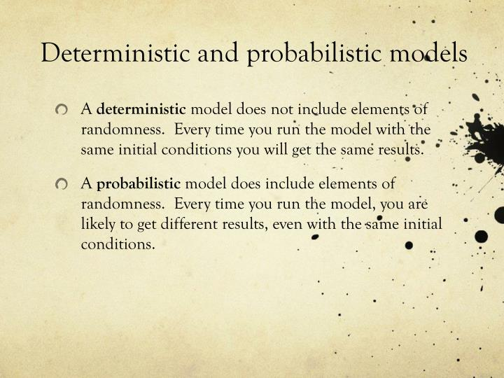 Deterministic and probabilistic models