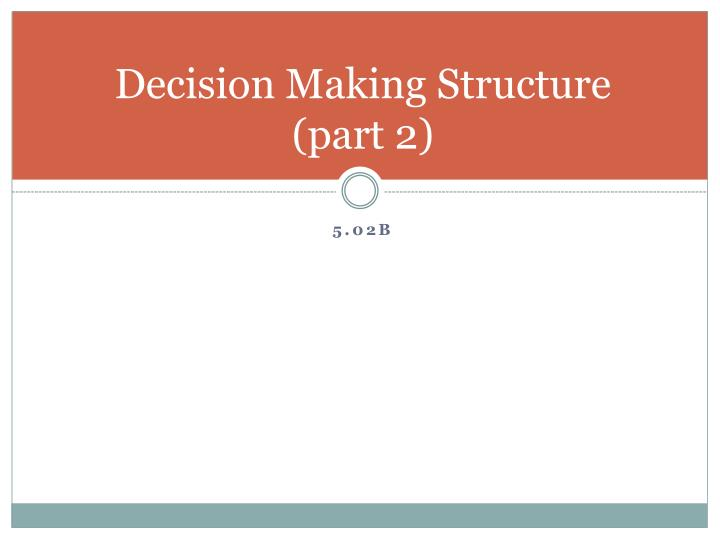 Decision making structure part 2