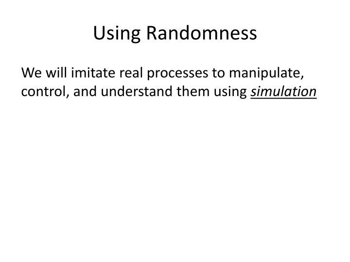 Using Randomness