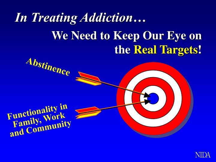 In Treating Addiction…