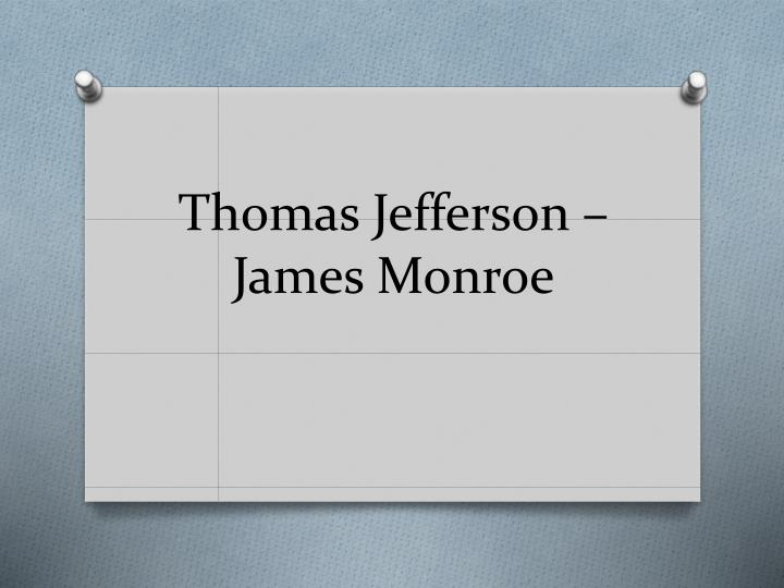 Thomas Jefferson – James Monroe
