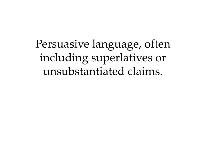Persuasive language, often including superlatives or unsubstantiated claims.