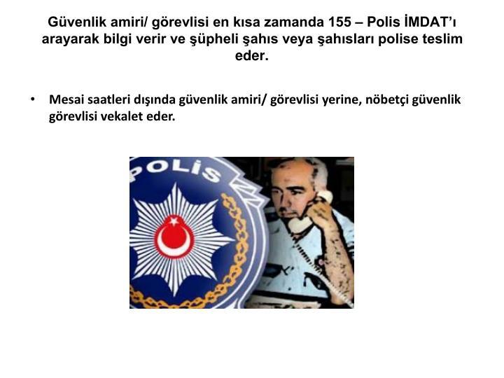 Güvenlik amiri/ görevlisi en kısa zamanda 155 – Polis