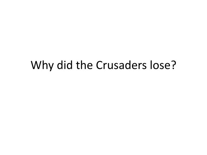 Why did the Crusaders lose?