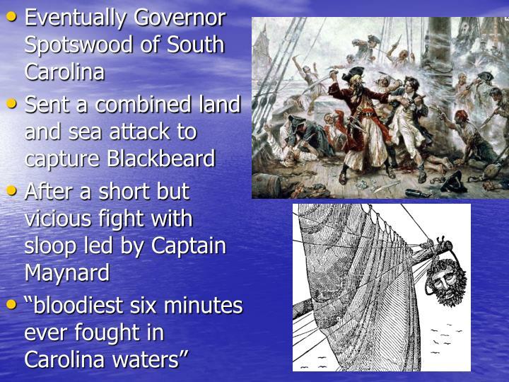 Eventually Governor Spotswood of South Carolina