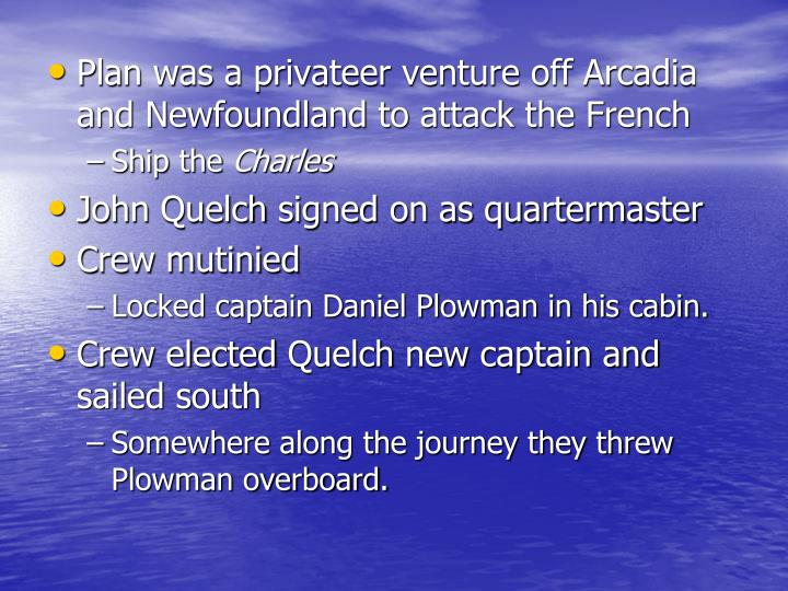 Plan was a privateer venture off Arcadia and Newfoundland to attack the French