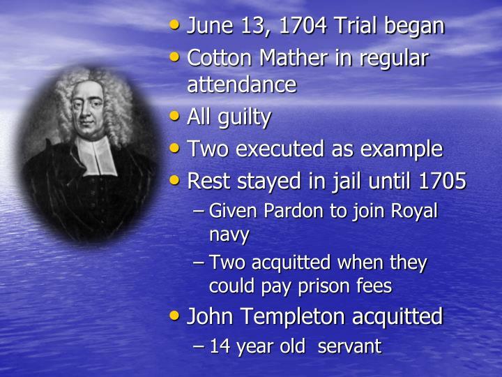June 13, 1704 Trial began