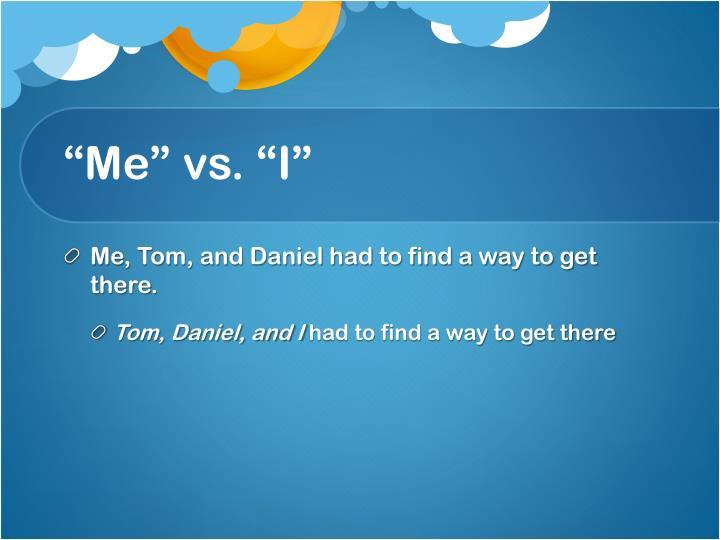 """""""Me"""" vs. """"I"""""""