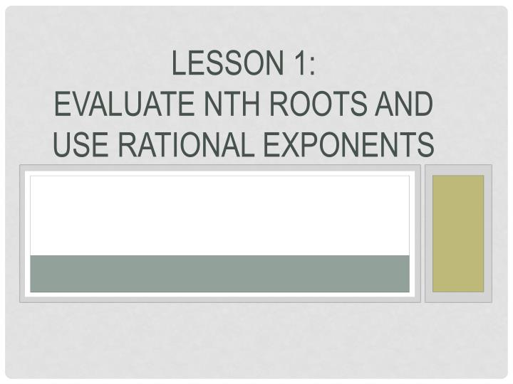 Lesson 1 evaluate nth roots and use rational exponents