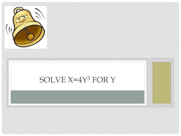 Solve x=4y
