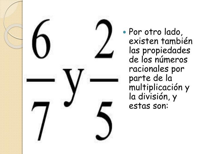 Por otro lado, existen también las propiedades de los números racionales por parte de la multiplicación y la división, y estas son: